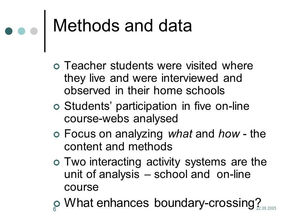 6 Methods and data Teacher students were visited where they live and were interviewed and observed in their home schools Students' participation in five on-line course-webs analysed Focus on analyzing what and how - the content and methods Two interacting activity systems are the unit of analysis – school and on-line course What enhances boundary-crossing?