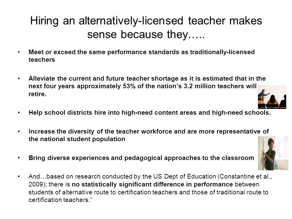 Hiring an alternatively-licensed teacher makes sense because they…..