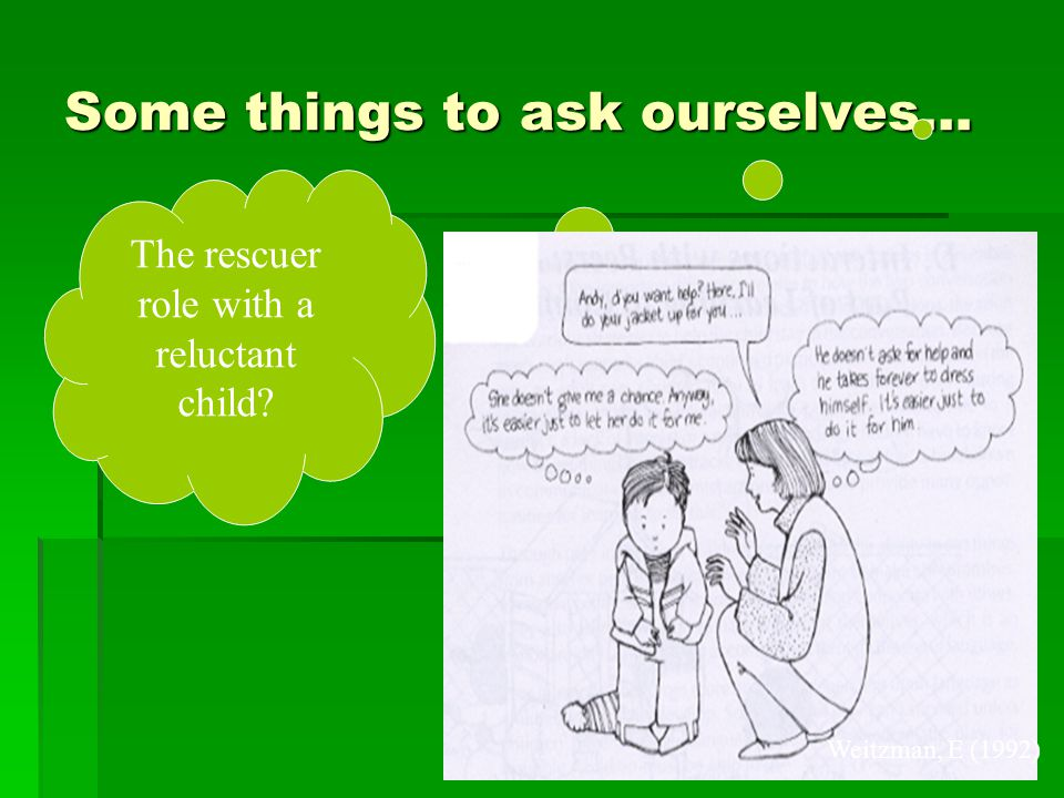 Some things to ask ourselves… Are we using a director role with a passive child Weitzman, E (1992)