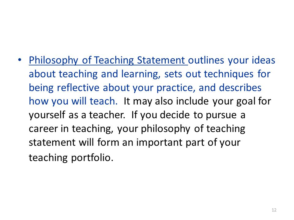 Philosophy of Teaching Statement outlines your ideas about teaching and learning, sets out techniques for being reflective about your practice, and de