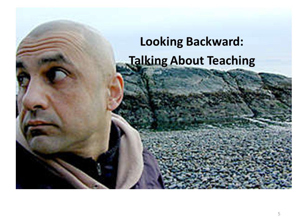 Looking Backward: Talking About Teaching 5