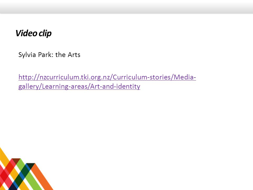 Sylvia Park: the Arts http://nzcurriculum.tki.org.nz/Curriculum-stories/Media- gallery/Learning-areas/Art-and-identity Video clip