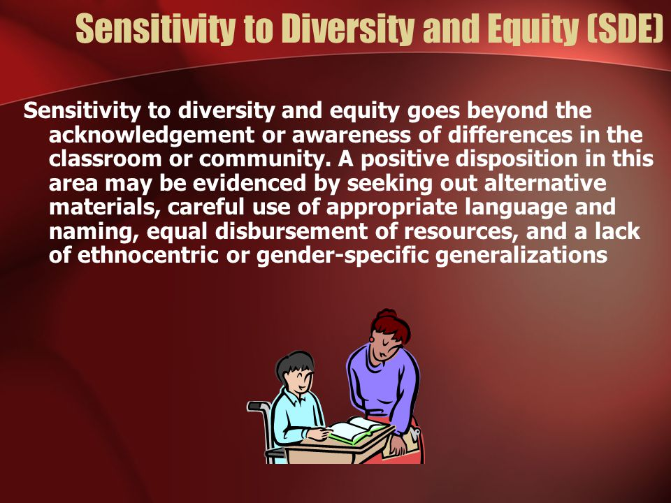 Sensitivity to Diversity and Equity (SDE) Sensitivity to diversity and equity goes beyond the acknowledgement or awareness of differences in the class
