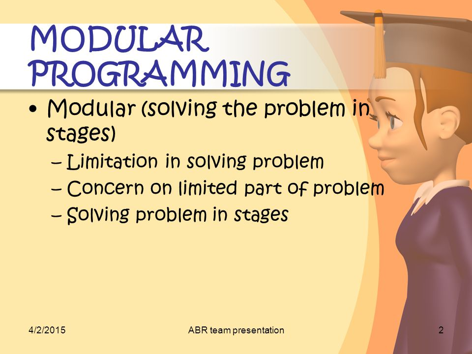 4/2/2015ABR team presentation3 MODULAR PROGRAMMING Global problem Sub problem Detail of problem solving