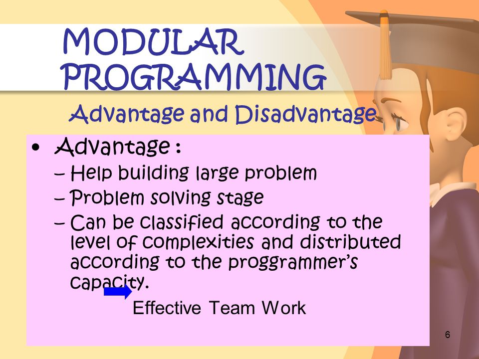 4/2/2015 7 MODULAR PROGRAMMING Advantage and Disadvantage Disadvantage: –Difficult to implement, no certain recipe.
