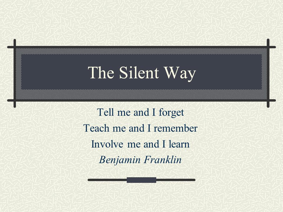 Goals of the Silent Way Teacher Students are able to use the language for self- expression.