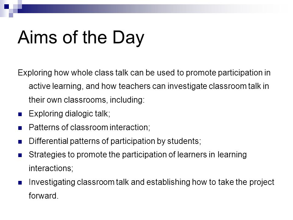 Aims of the Day Exploring how whole class talk can be used to promote participation in active learning, and how teachers can investigate classroom tal