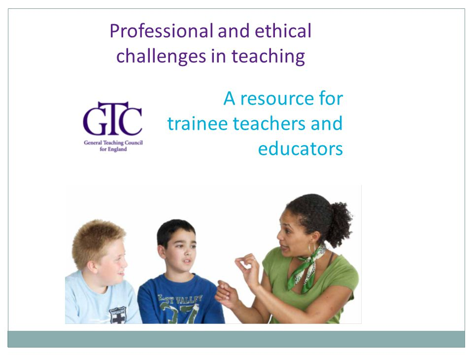 Professional and ethical challenges in teaching A resource for trainee teachers and educators