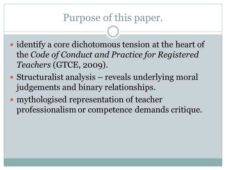 Purpose of this paper. identify a core dichotomous tension at the heart of the Code of Conduct and Practice for Registered Teachers (GTCE, 2009). Stru