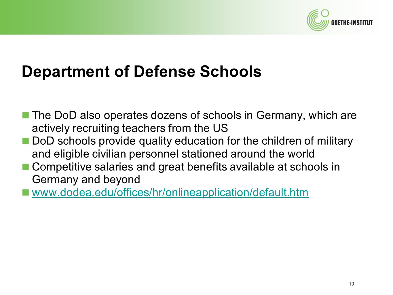 10 Department of Defense Schools ■ The DoD also operates dozens of schools in Germany, which are actively recruiting teachers from the US ■ DoD school