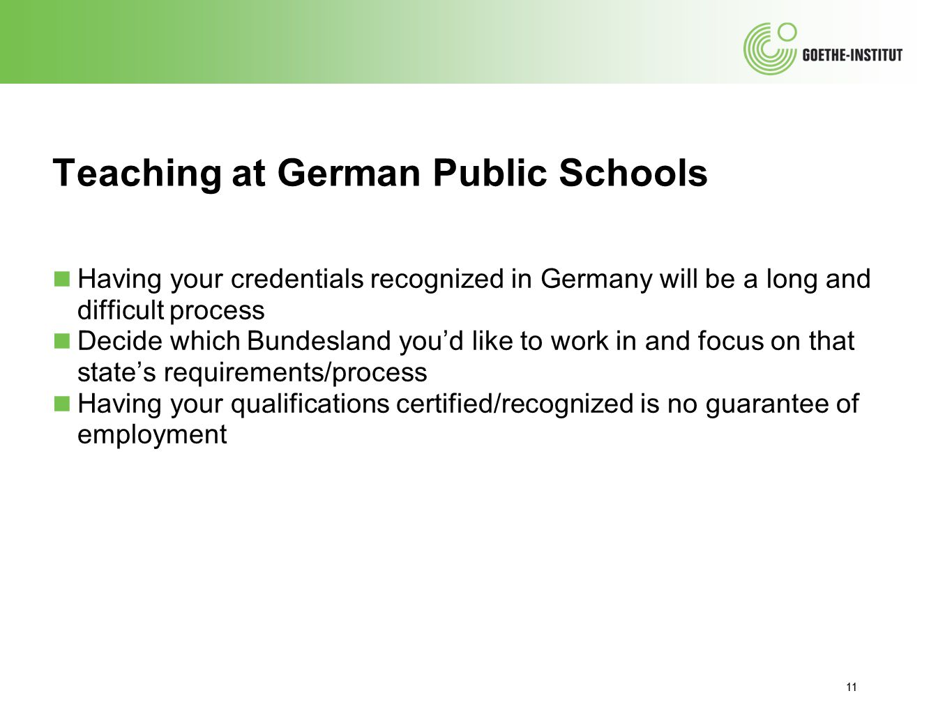 11 Teaching at German Public Schools ■ Having your credentials recognized in Germany will be a long and difficult process ■ Decide which Bundesland yo