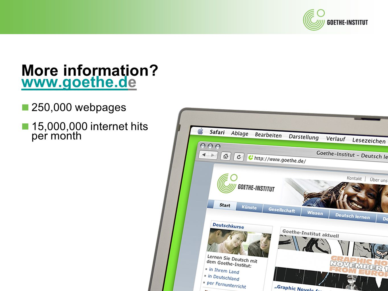 More information? www.goethe.de www.goethe.d ■ 250,000 webpages ■ 15,000,000 internet hits per month 26