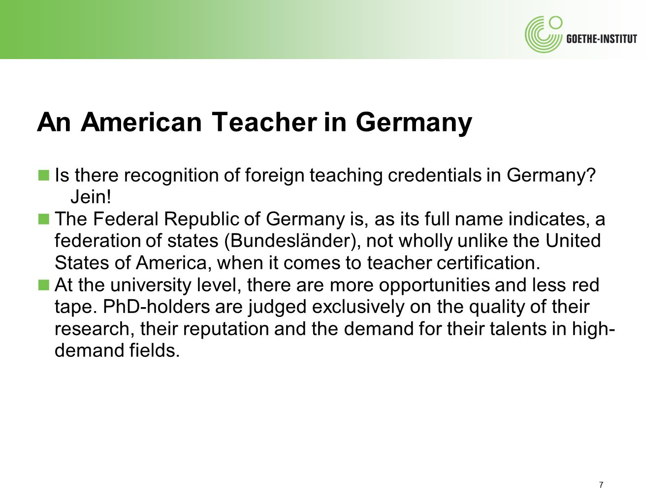 7 An American Teacher in Germany ■ Is there recognition of foreign teaching credentials in Germany? Jein! ■ The Federal Republic of Germany is, as its