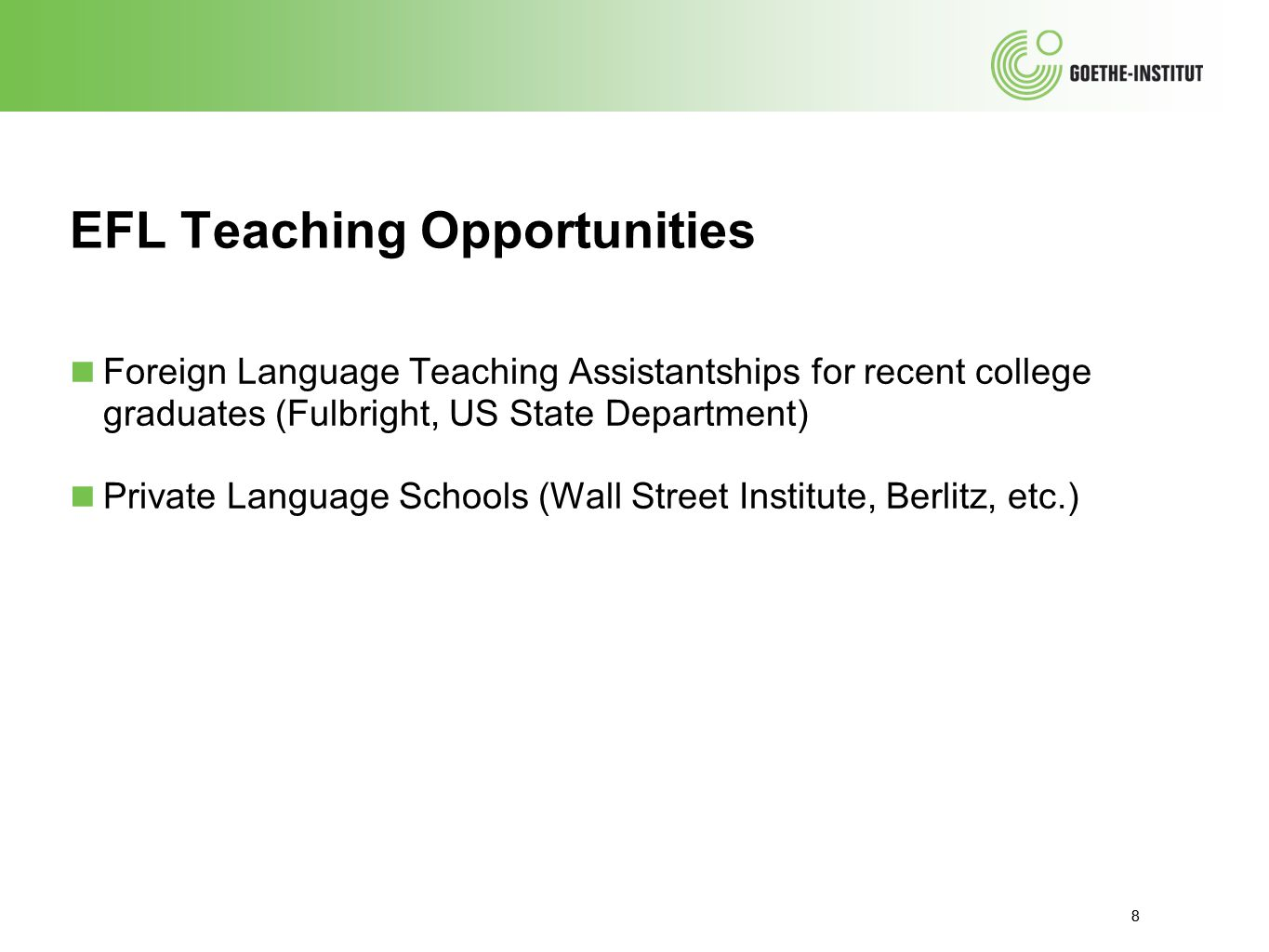 8 EFL Teaching Opportunities ■ Foreign Language Teaching Assistantships for recent college graduates (Fulbright, US State Department) ■ Private Langua