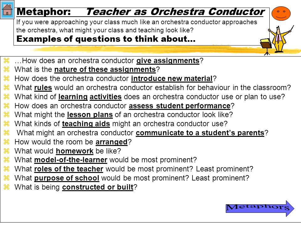 Metaphor zTeacher as orchestra conductor zWhat does an orchestra conductor build.