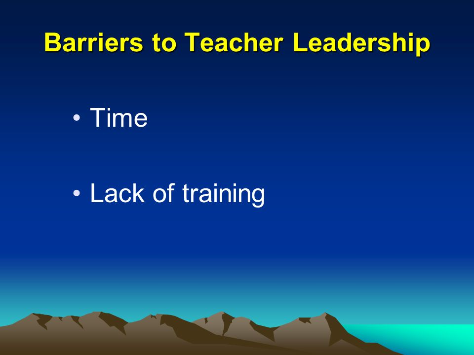 Barriers to Teacher Leadership Time Lack of training