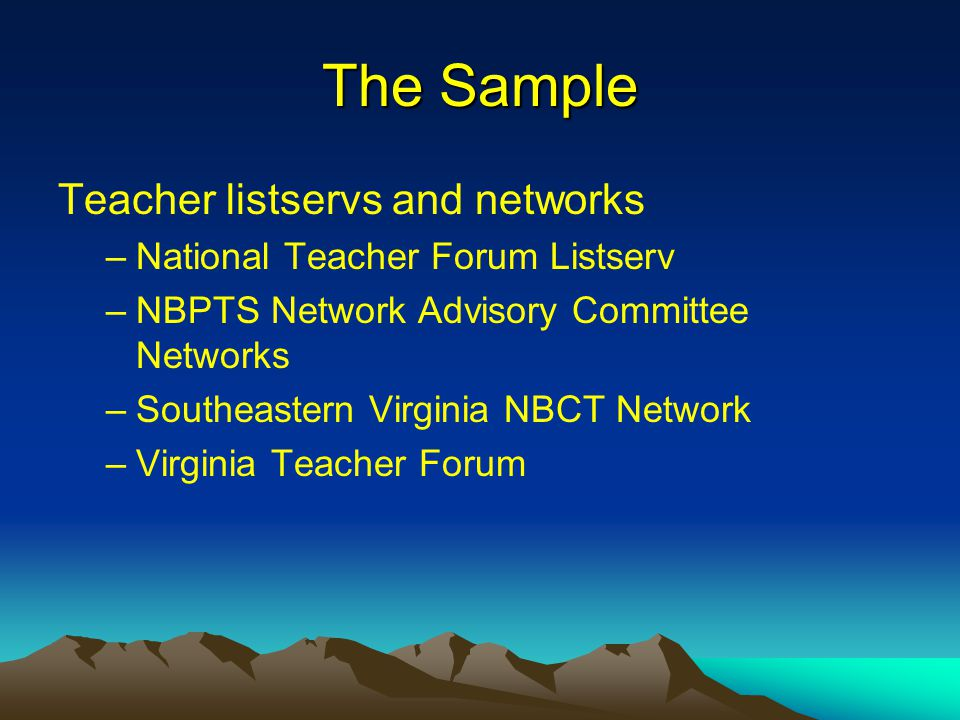 The Sample Teacher listservs and networks –National Teacher Forum Listserv –NBPTS Network Advisory Committee Networks –Southeastern Virginia NBCT Network –Virginia Teacher Forum