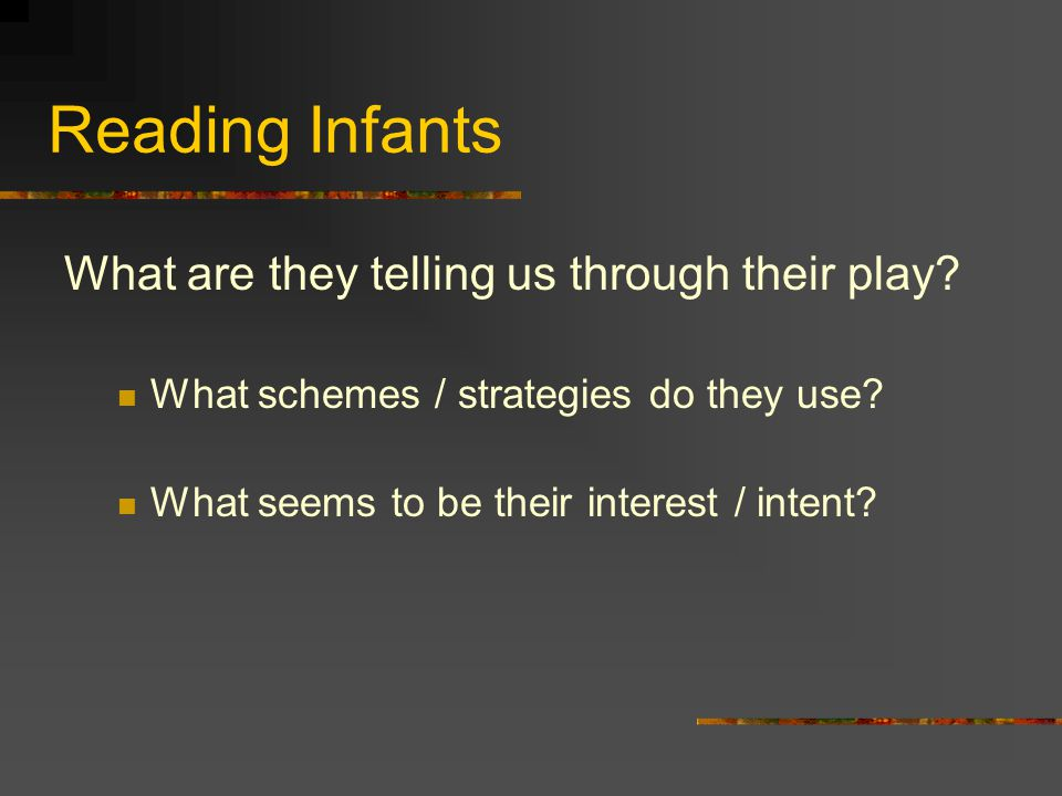 Reading Infants What are they telling us through their play.