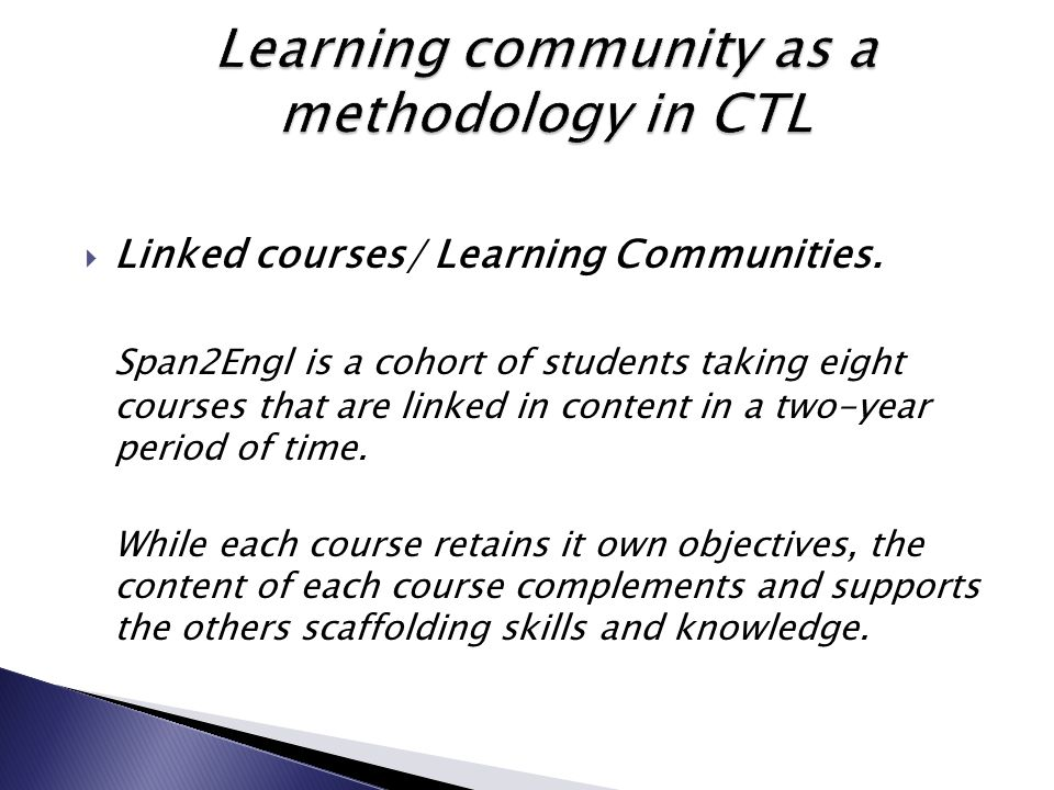  Linked courses/ Learning Communities. Span2Engl is a cohort of students taking eight courses that are linked in content in a two-year period of time