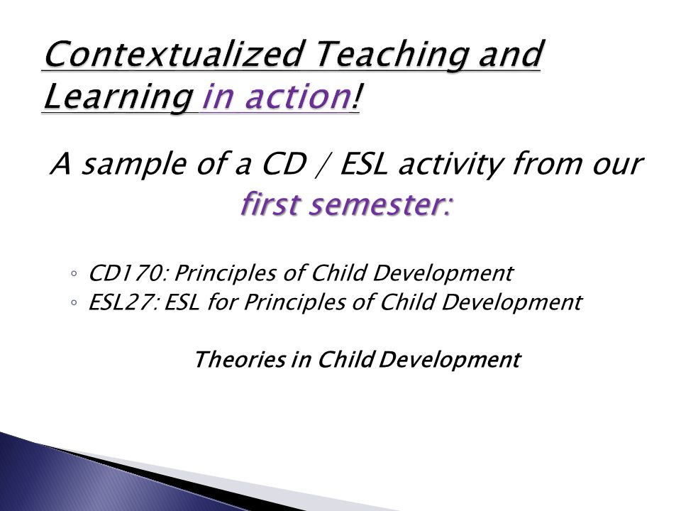 A sample of a CD / ESL activity from our first semester: ◦ CD170: Principles of Child Development ◦ ESL27: ESL for Principles of Child Development Theories in Child Development