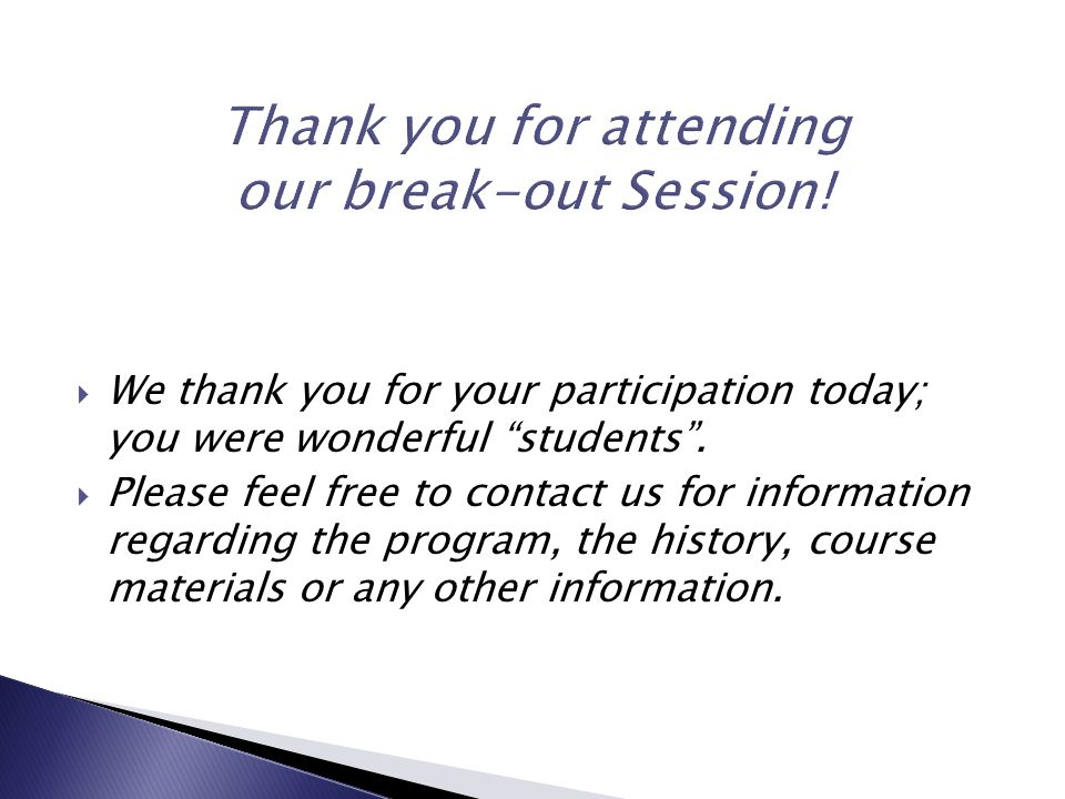  We thank you for your participation today; you were wonderful students .