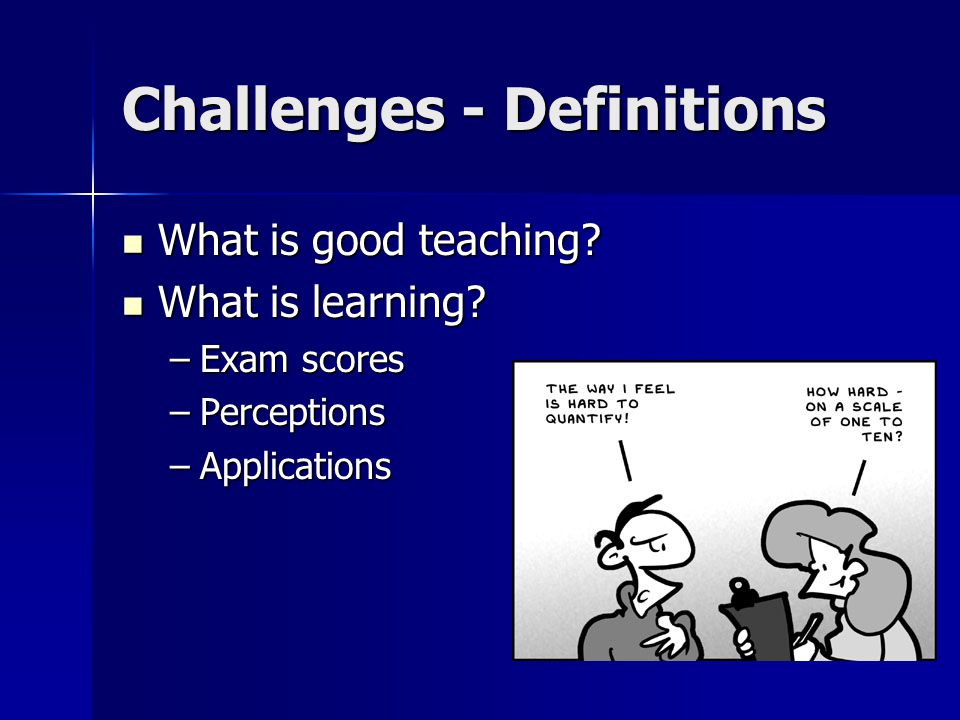 Challenges - Definitions What is good teaching. What is good teaching.