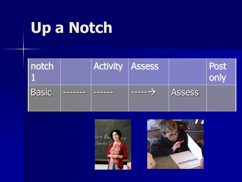 Up a Notch notch 1 ActivityAssess Post only Basic------------- -----  Assess