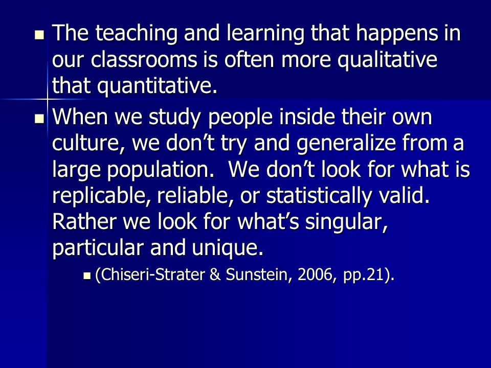 The teaching and learning that happens in our classrooms is often more qualitative that quantitative.