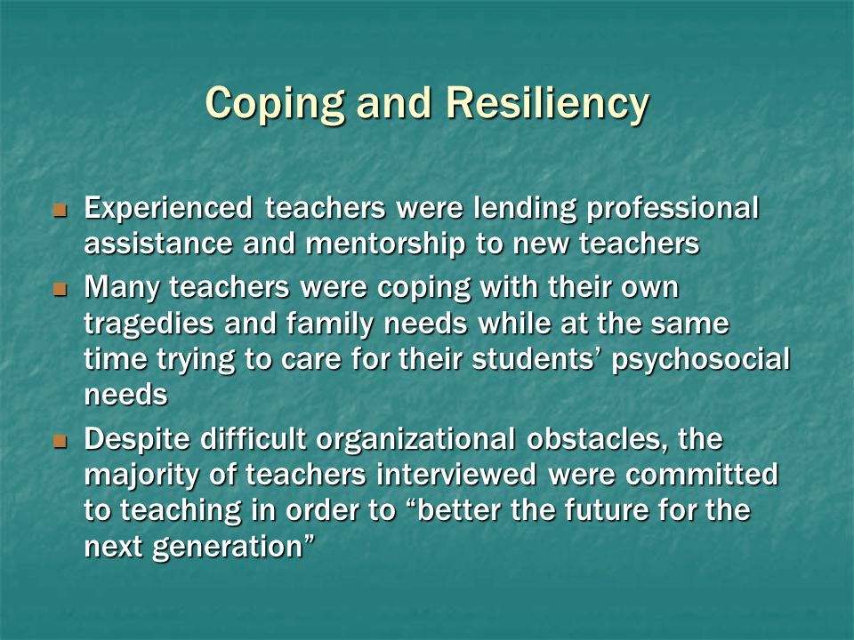 Coping and Resiliency Experienced teachers were lending professional assistance and mentorship to new teachers Experienced teachers were lending profe