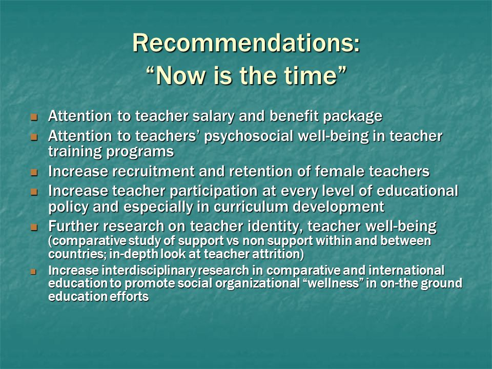"Recommendations: ""Now is the time"" Attention to teacher salary and benefit package Attention to teacher salary and benefit package Attention to teache"