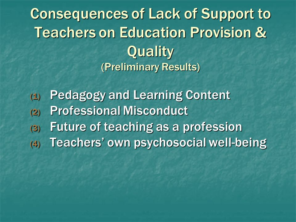 Consequences of Lack of Support to Teachers on Education Provision & Quality (Preliminary Results) (1) Pedagogy and Learning Content (2) Professional