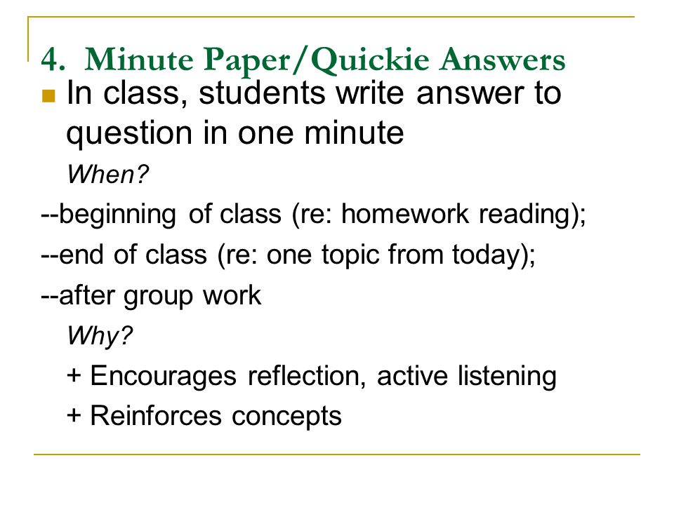 4. Minute Paper/Quickie Answers In class, students write answer to question in one minute When.