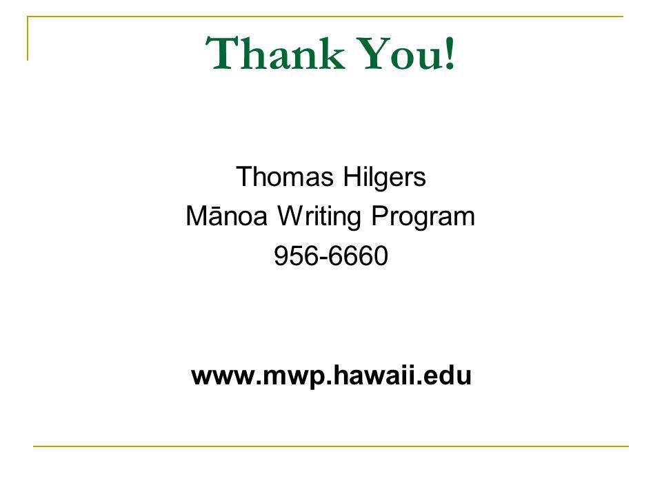 Thank You! Thomas Hilgers Mānoa Writing Program 956-6660 www.mwp.hawaii.edu