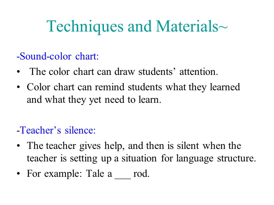 Techniques and Materials~ -Sound-color chart: The color chart can draw students' attention. Color chart can remind students what they learned and what