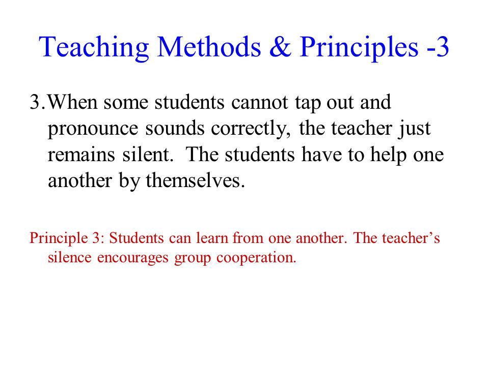Teaching Methods & Principles -3 3.When some students cannot tap out and pronounce sounds correctly, the teacher just remains silent. The students hav