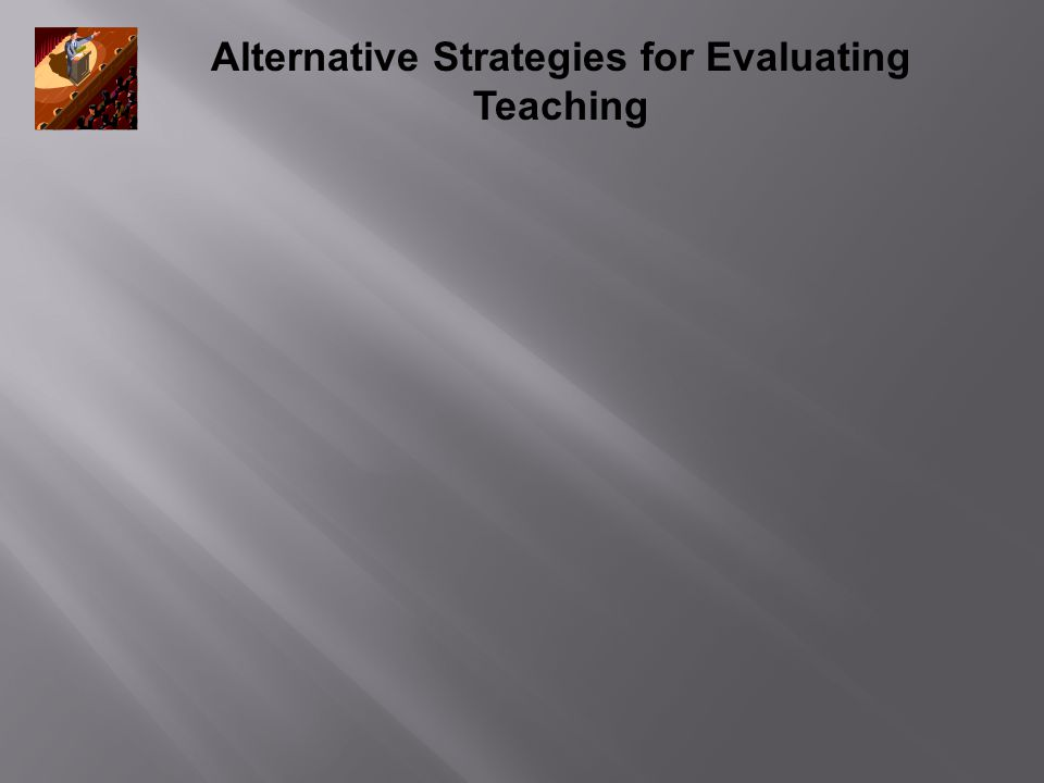 Alternative Strategies for Evaluating Teaching