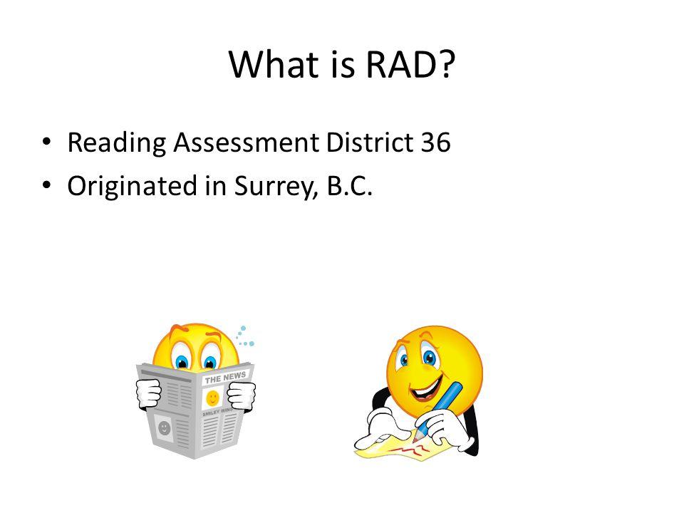 What is RAD? Reading Assessment District 36 Originated in Surrey, B.C.
