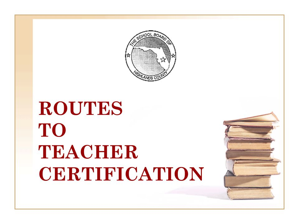 ROUTES TO TEACHER CERTIFICATION