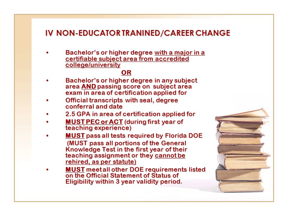 FLORIDA CERTIFICATION APPLY ON LINE @www.fldoe.org/edcert Apply for area of certification which you are eligible $56 per subject area Need official transcripts with degree conferral from each college/university attended.