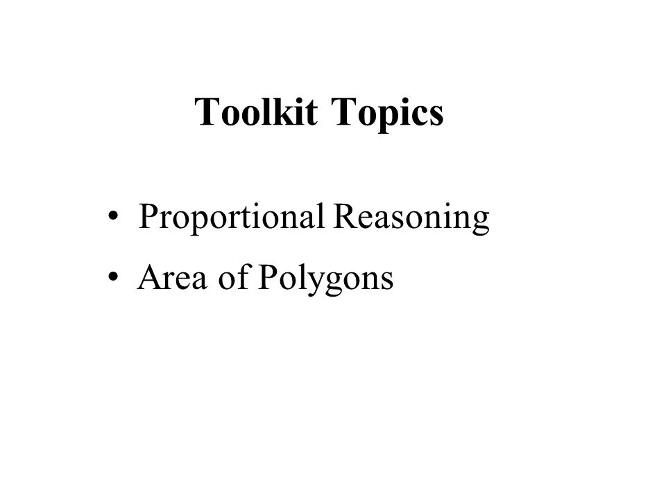 Toolkit Topics Proportional Reasoning Area of Polygons