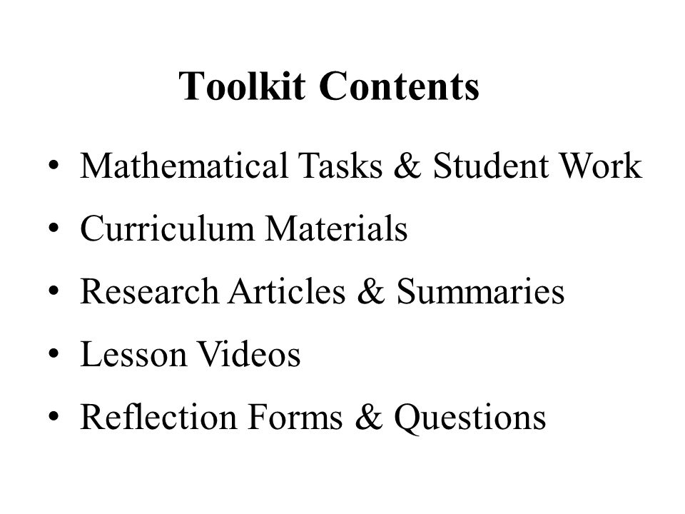 Toolkit Contents Mathematical Tasks & Student Work Curriculum Materials Research Articles & Summaries Lesson Videos Reflection Forms & Questions