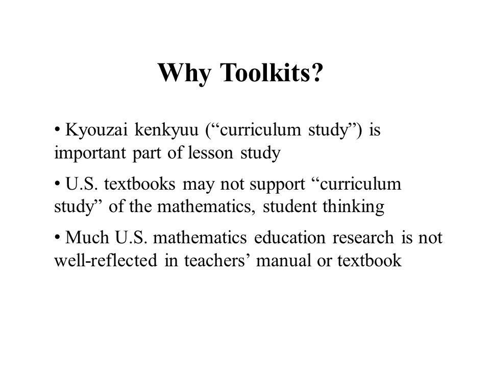 Why Toolkits. Kyouzai kenkyuu ( curriculum study ) is important part of lesson study U.S.