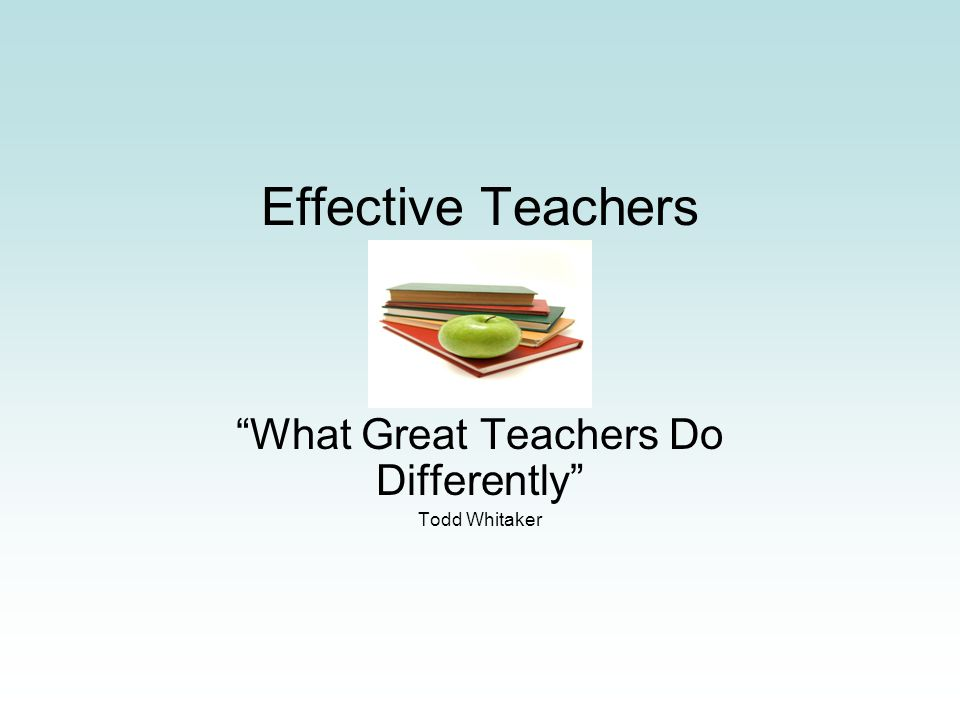Effective Teachers What Great Teachers Do Differently Todd Whitaker