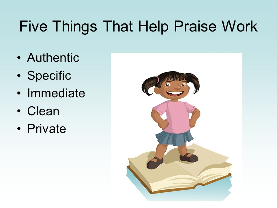Five Things That Help Praise Work Authentic Specific Immediate Clean Private