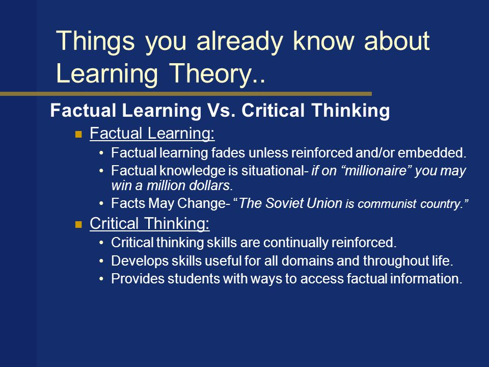 Things you already know about Learning Theory.. Factual Learning Vs.