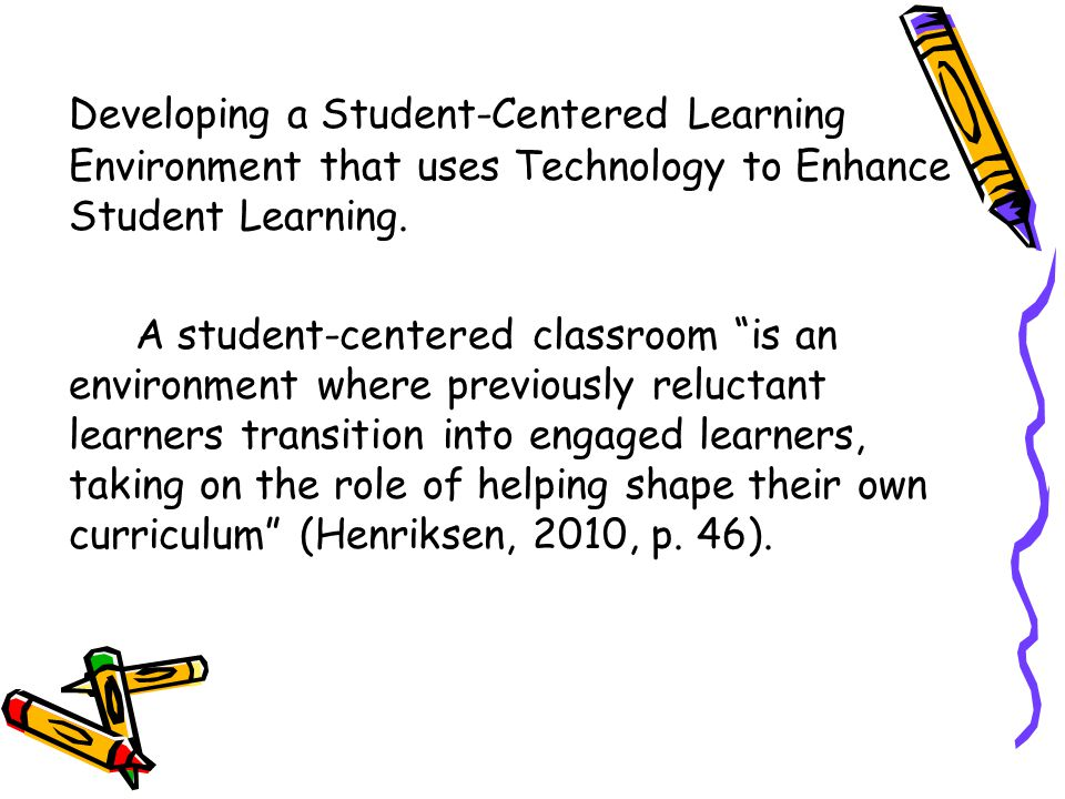 Learning is meaningful. Involves extensive planning and task- specific classroom management.