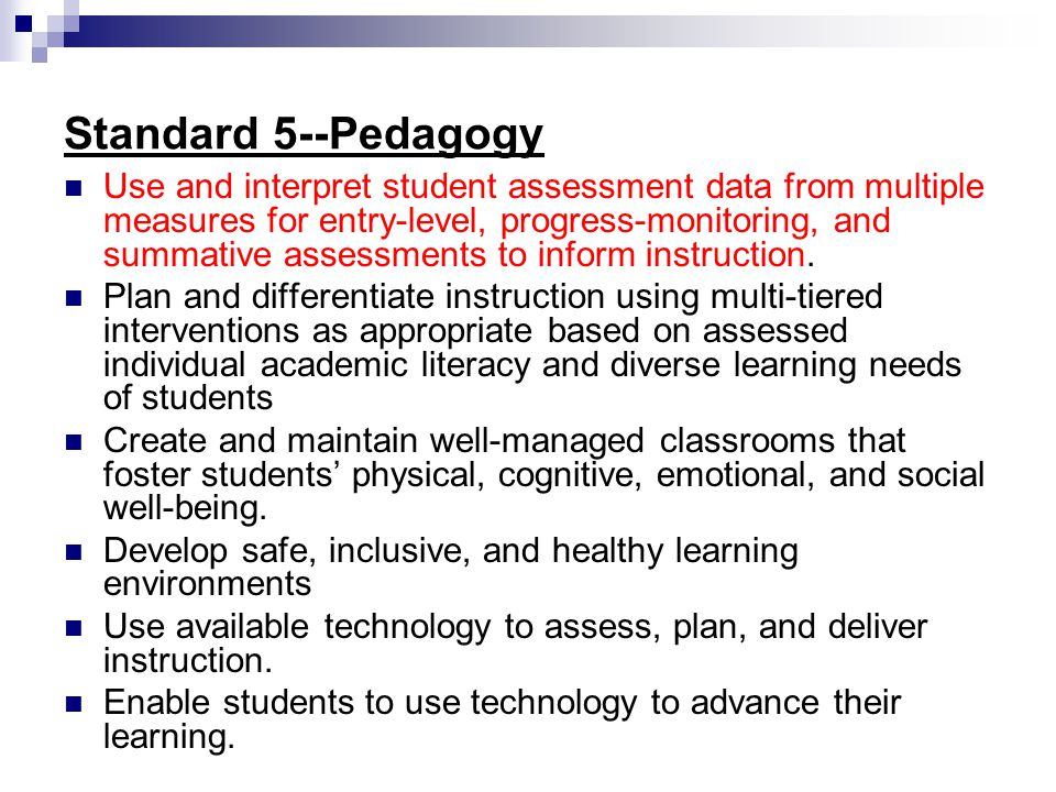 Standard 5--Pedagogy Use and interpret student assessment data from multiple measures for entry-level, progress-monitoring, and summative assessments