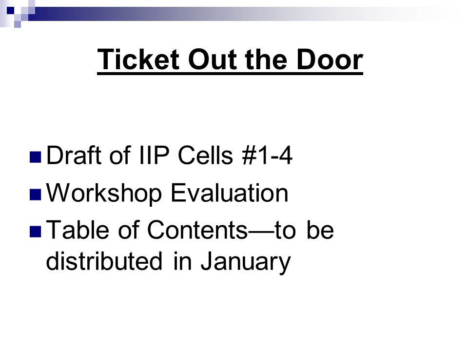 Ticket Out the Door Draft of IIP Cells #1-4 Workshop Evaluation Table of Contents—to be distributed in January