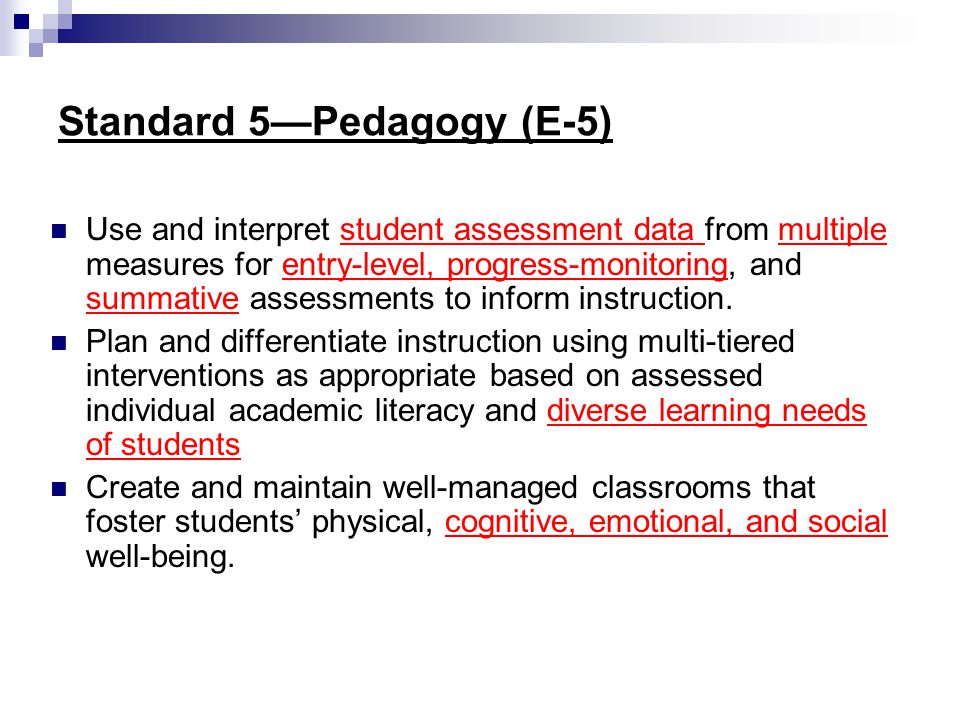 Standard 5—Pedagogy (E-5) Use and interpret student assessment data from multiple measures for entry-level, progress-monitoring, and summative assessm