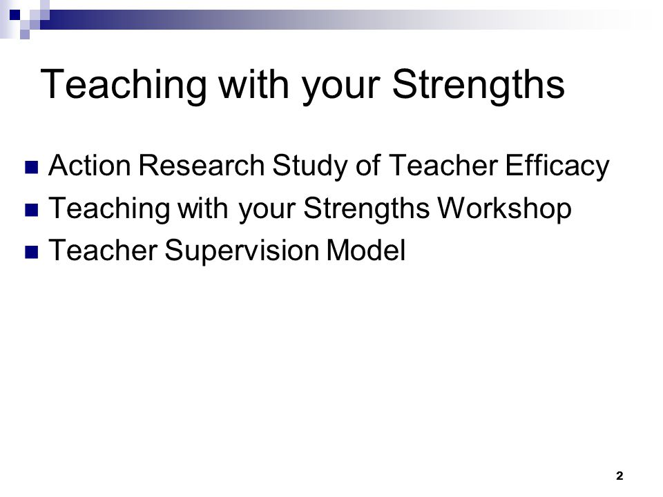 2 Teaching with your Strengths Action Research Study of Teacher Efficacy Teaching with your Strengths Workshop Teacher Supervision Model